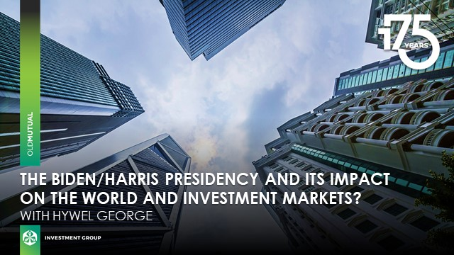 The Biden/Harris Presidency and its impact on the world and investment markets?