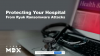 Protecting Your Hospital From Ryuk Ransomware Attacks