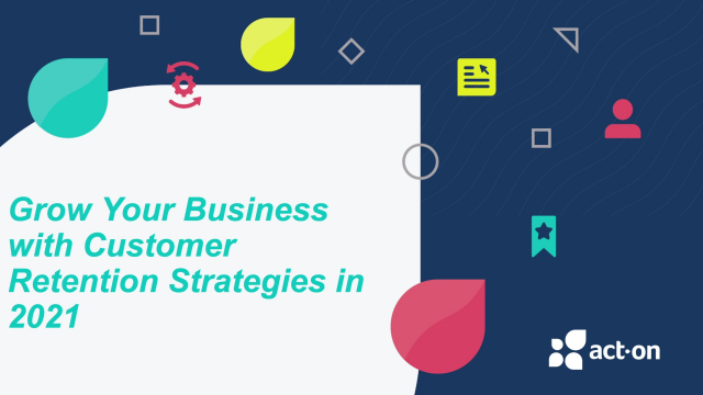 Grow Your Business with Customer Retention Strategies in 2021