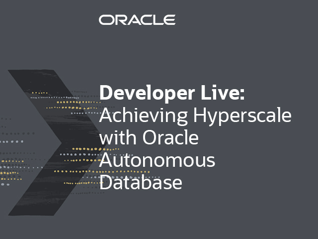 Achieving Hyperscale with Oracle Autonomous Database
