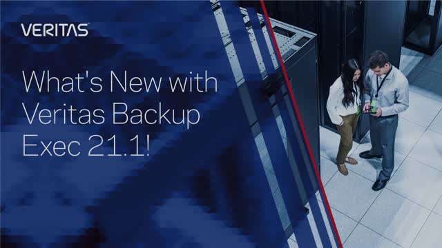 What's New with Veritas Backup Exec 21.1!
