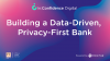The Journey to Becoming a Data-Driven, Privacy-First Bank