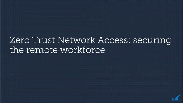 Zero Trust Network Access: Security for the Remote, Distributed Workforce