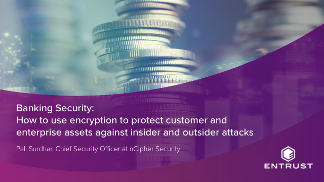 Banking security: How to use encryption to protect customer & enterprise assets