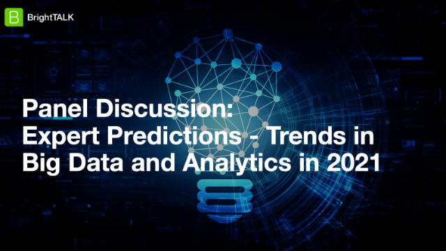 Panel Discussion: Expert Predictions - Trends in Big Data and Analytics in 2021