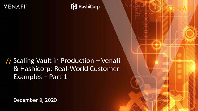 Scaling Vault in Production – Venafi & HashiCorp: Real-World Customer Examples