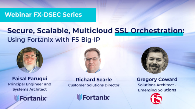 Secure, Scalable, Multicloud SSL Orchestration: Using Fortanix with F5 BIG-IP