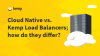 Cloud Native vs. Kemp Load Balancers; how do they differ?