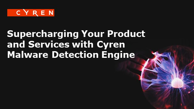 Supercharging Your Product and Services with Cyren Malware Detection Engine
