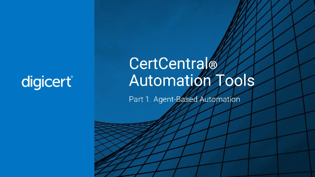 CertCentral® Automation Tools - Part 1: Agent-based Automation