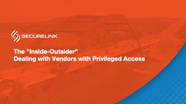 The Inside-Outsider: How to deal with vendors that have privileged access