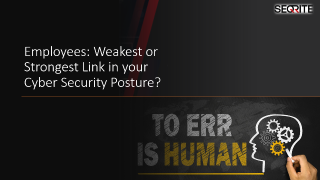 Employees: weakest or strongest link in your Cyber Security posture?