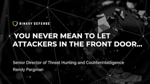 You Never Mean to Let Attackers in the Front Door…