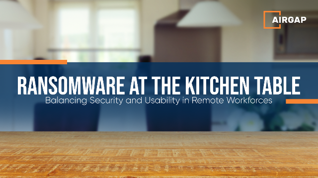 Ransomware at the Kitchen Table Securing Remote Access with Zero Trust Isolation
