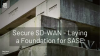 Laying the Foundation for SASE with Secure SD-WAN