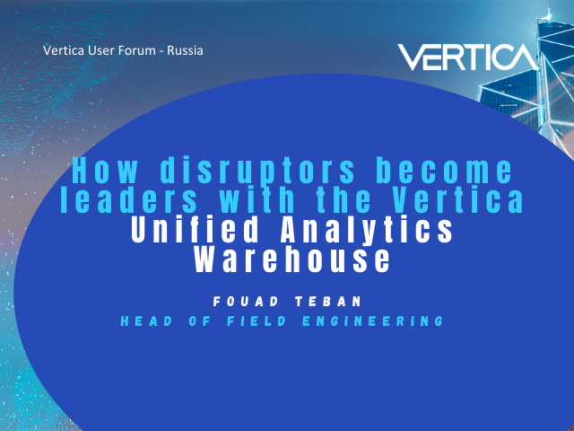 How disruptors become leaders with the Vertica Unified Analytics Warehouse