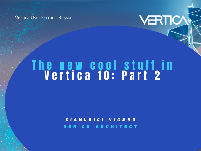 The new cool stuff in Vertica 10: Part 2