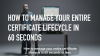How to manage your entire certificate lifecycle in 60 seconds—or less