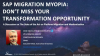 SAP Migration Myopia: Don't Miss Your Transformation Opportunity