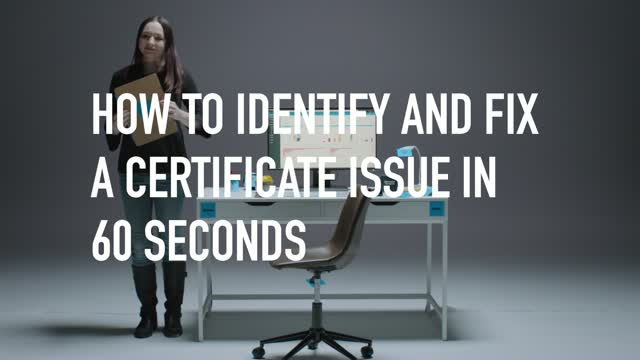 How to Identify and Fix a Certificate Issue in 60 seconds—or less