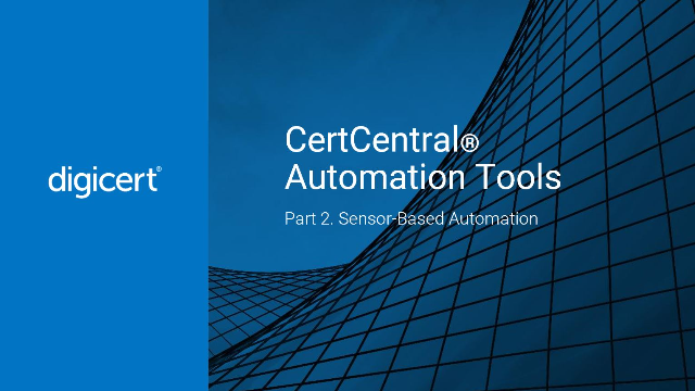 CertCentral® Automation Tools – Part 2: Sensor-based Automation