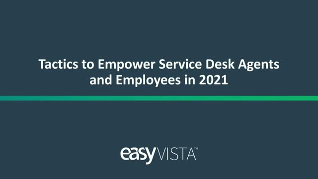 Tactics to Empower Service Desk Agents and Employees in 2021