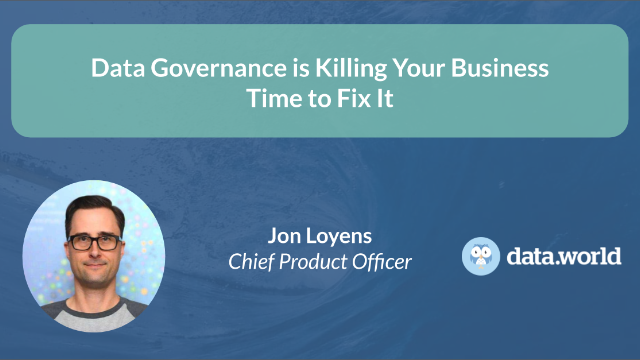 Data Governance is Killing Your Business — Time to Fix It
