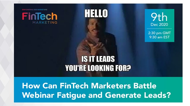 How Can FinTech Marketers Battle Webinar Fatigue and Generate Leads?