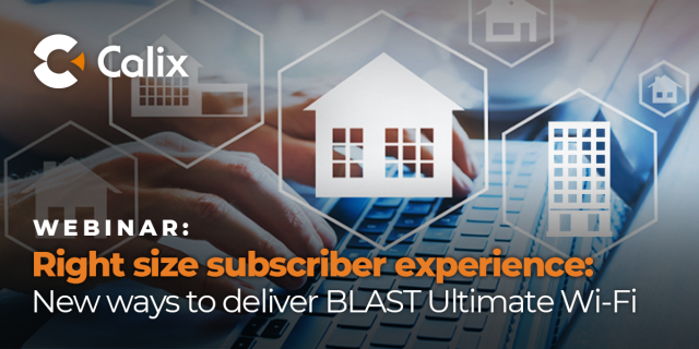 Right-size subscriber experience: New ways to deliver BLAST Ultimate Wi-Fi