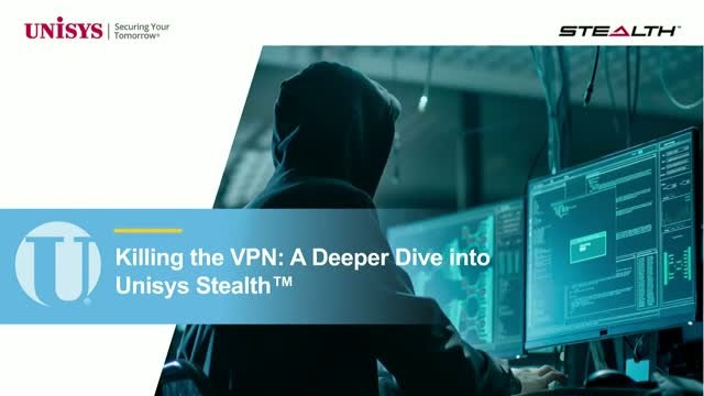 [On Demand] Killing the VPN: A Deeper Dive into Unisys Stealth