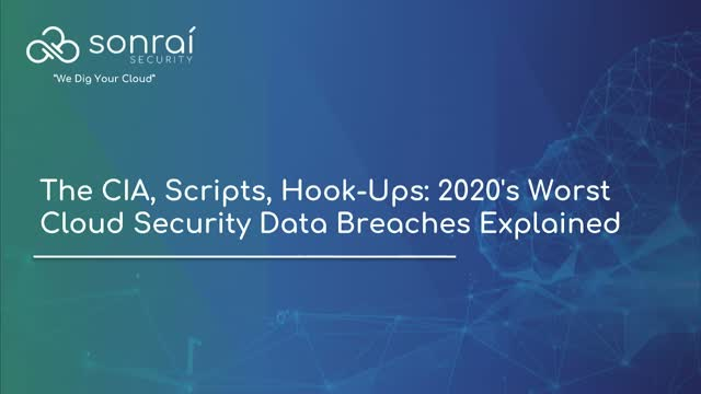 The CIA, Scripts, Hook-Ups: 2020's Worst Cloud Security Data Breaches Explained