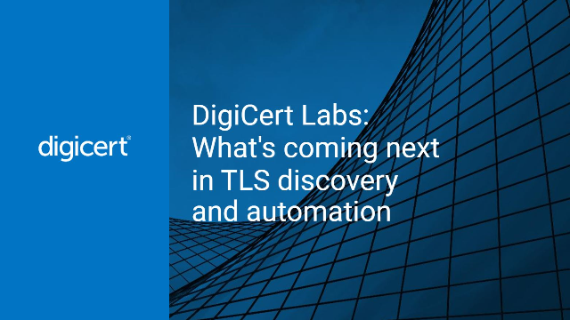 DigiCert® Labs: What's coming next in TLS discovery and automation