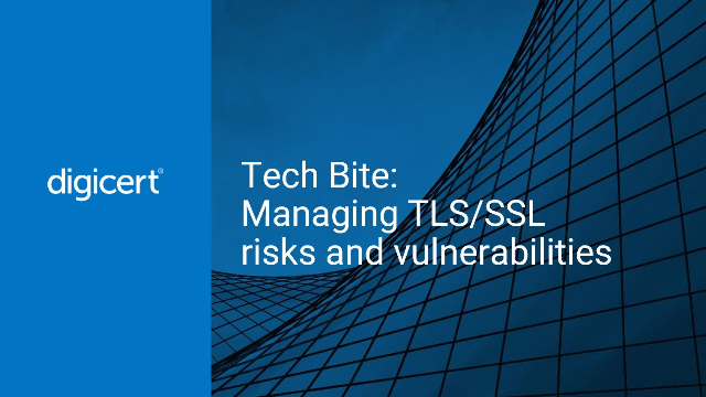 Tech Bite: Managing TLS/SSL risks and vulnerabilities