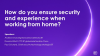 How do you ensure security and experience when working from home?