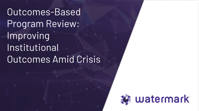 Outcomes-Based Program Review: Improving Institutional Outcomes Amid Crisis