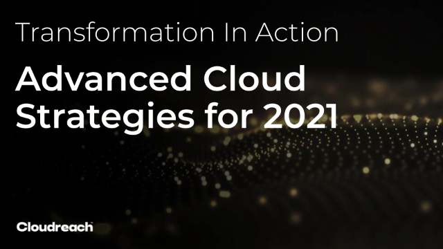 Transformation in Action: Advanced Cloud Strategies for 2021