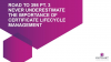 Road to 398 Pt. 3 The Importance of Certificate Lifecycle Management