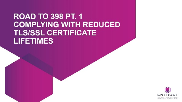 Road to 398 Pt-1 Complying with Reduced TLS/SSL Certificate Lifetimes