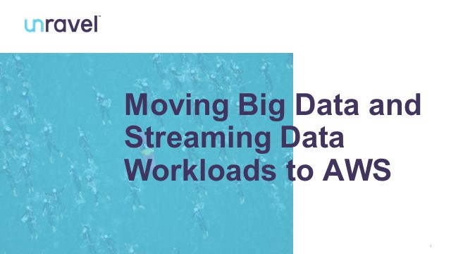 Moving Big Data and Streaming Data Workloads to AWS