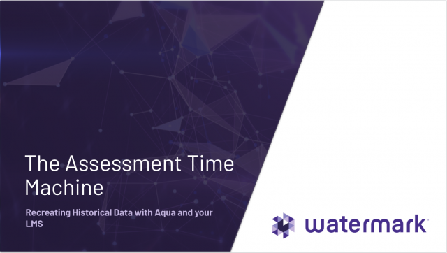 Assessment Time Machine: Recreating Historical Data with Aqua and your LMS