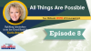 All Things Are Possible - Episode 8