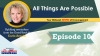 All Things Are Possible - Episode 10
