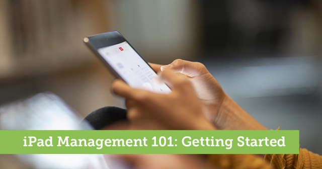 iPad Management 101: Getting Started
