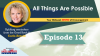 All Things Are Possible - Episode 13