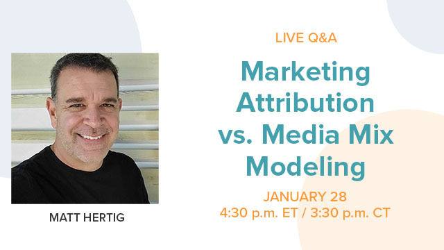 Live Q&A | Marketing Attribution Models vs. Media Mix Modeling
