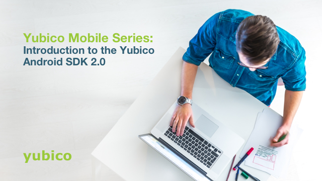 Yubico Mobile Series: Introduction to the Yubico Android SDK 2.0