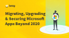 Migrating, Upgrading, and Securing Microsoft Apps Beyond 2020