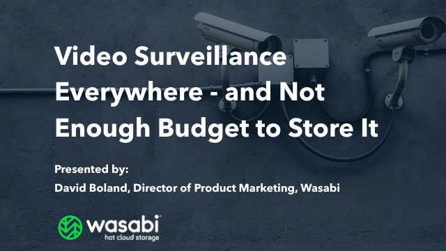 Video Surveillance Everywhere - and Not Enough Budget to Store It