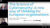 The Science of Cybersecurity: A new way of thinking for European Organizations