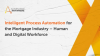 Intelligent Process Automation for the Mortgage Industry
